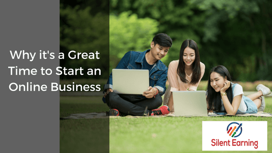 This is a GREAT TIME to Start an Online Business